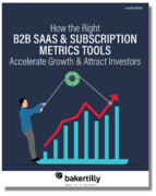 How the Right B2B Saas & Subscription Metrics Tools Accelerate Growth & Attract Investors