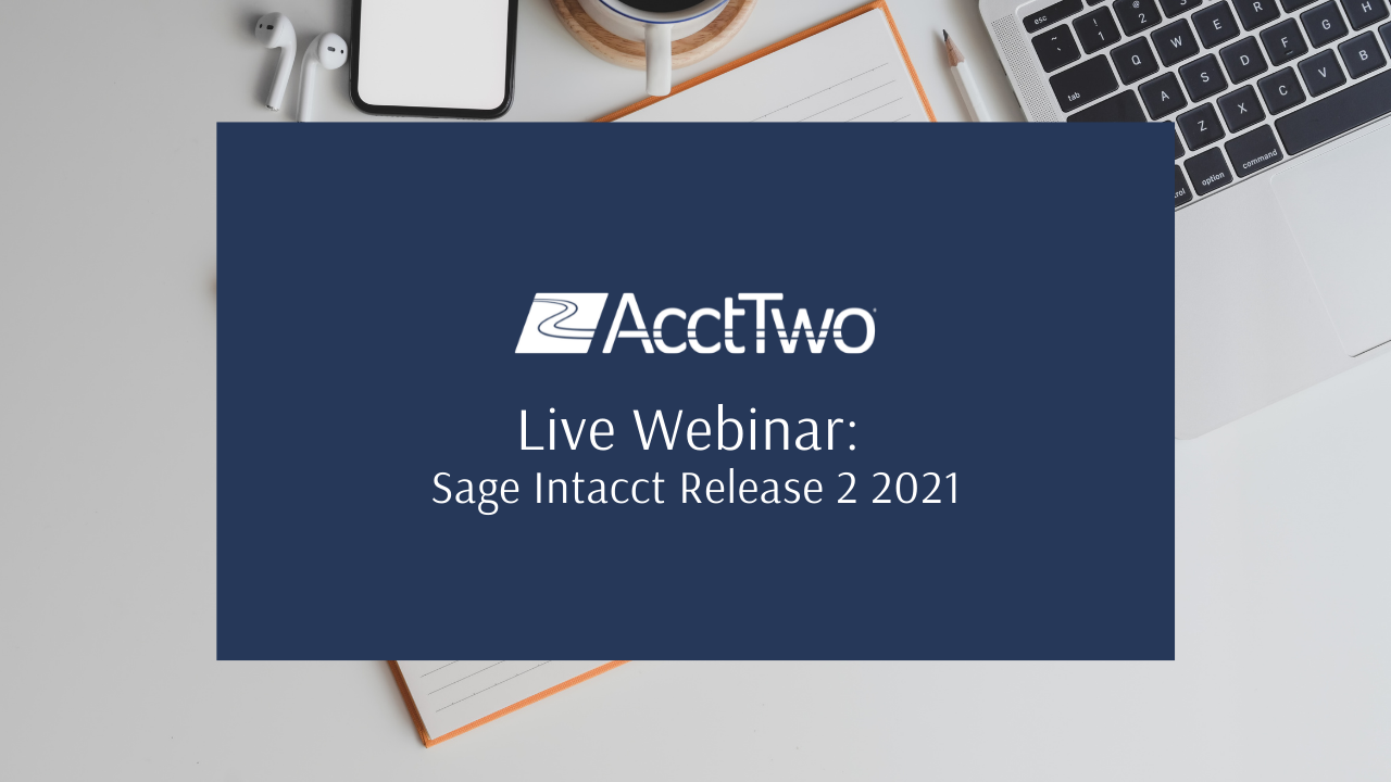 What's New in Sage Intacct's Release 2 2021